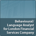 Behavioural/Language Analyst for London Financial Services Company