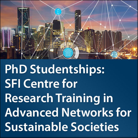 PhD Studentships - SFI Centre for Research Training in Advanced Networks for Sustainable Societies