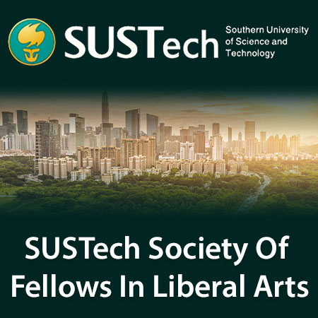 SUSTECH SOCIETY OF FELLOWS IN LIBERAL ARTS